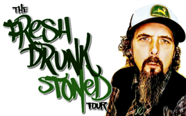 Fresh Drunk Stoned Tour